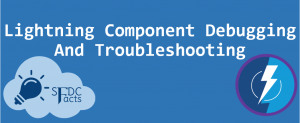 Troubleshooting and Debugging Lightning Component