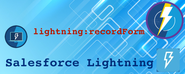 lightning:recordForm – Powerful component for viewing and editing record in lightning