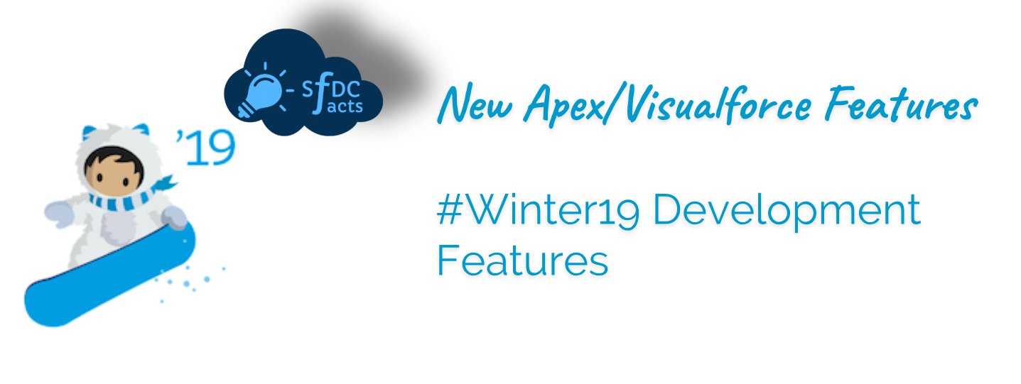 Apex/Visualforce New Features & Changes – #Winter19 Development Track Highlights