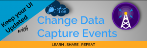 Change Data Capture Events in Salesforce – Keep your UI updated with latest data