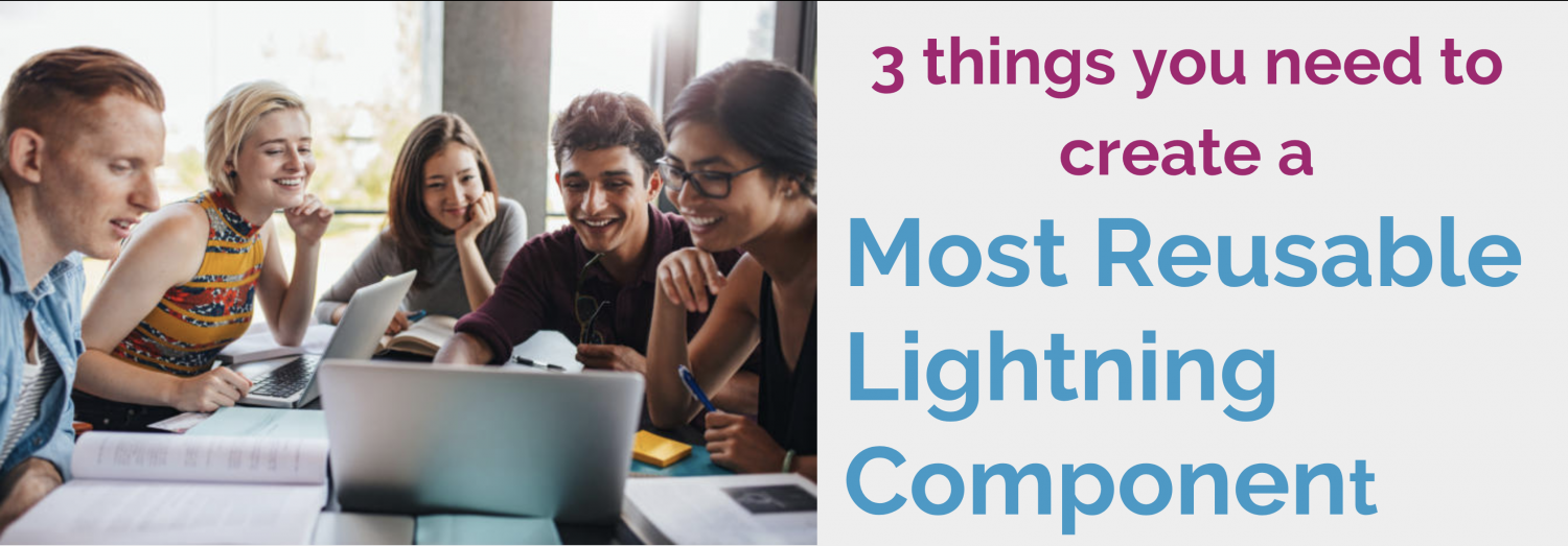 "3 things you need to create a ""Most Reusable Lightning Component"""