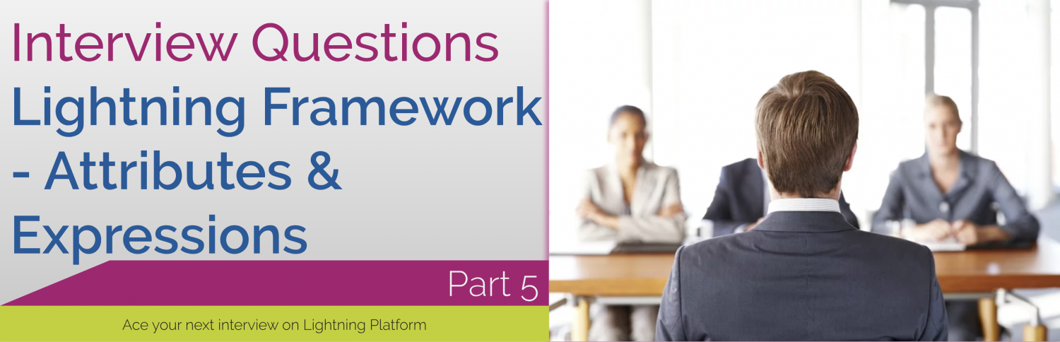 Interview Questions – Lightning Framework – Part 5 – Attributes & Expressions