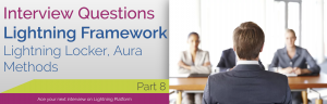 Interview Questions – Lightning Framework – Part 8 – Lightning Locker, Aura Methods